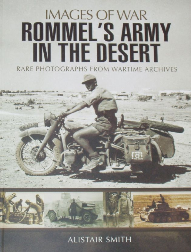 Rommel's Army in the Desert, by Alistair Smith, subtitled 'Images of War - Rare Photographs from Wartime Archives'